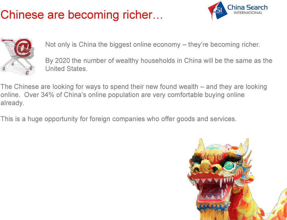 The Chinese are looking for ways to spend their new found wealth and they are looking online.