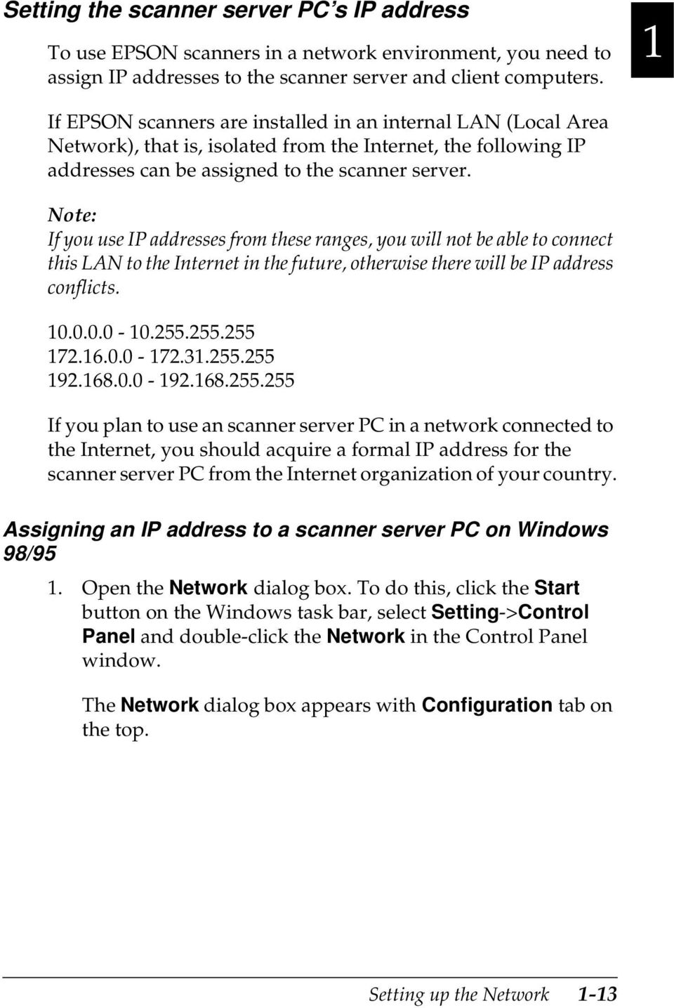 Note: If you use IP addresses from these ranges, you will not be able to connect this LAN to the Internet in the future, otherwise there will be IP address conflicts. 10.0.0.0-10.255.255.255 172.16.0.0-172.