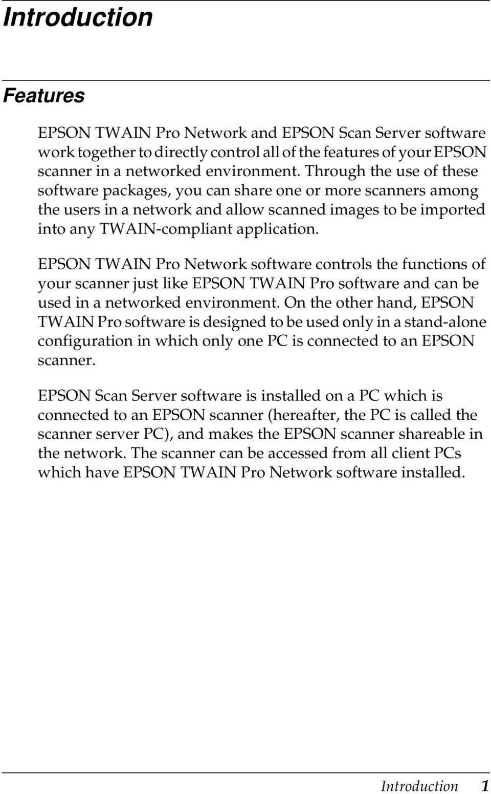 EPSON TWAIN Pro Network software controls the functions of your scanner just like EPSON TWAIN Pro software and can be used in a networked environment.