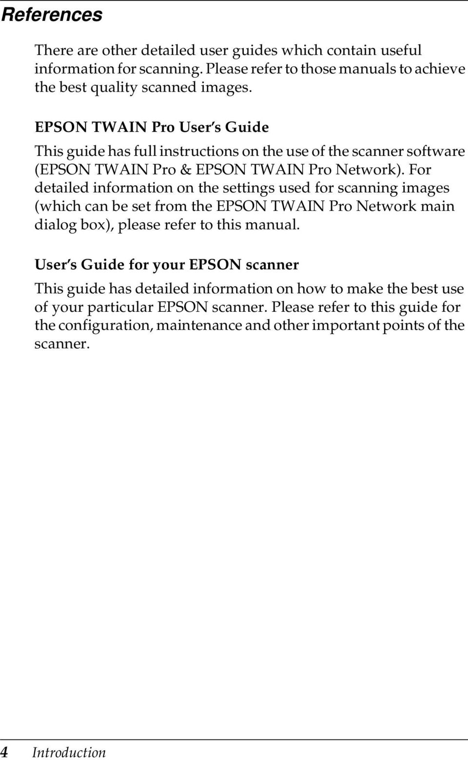 For detailed information on the settings used for scanning images (which can be set from the EPSON TWAIN Pro Network main dialog box), please refer to this manual.