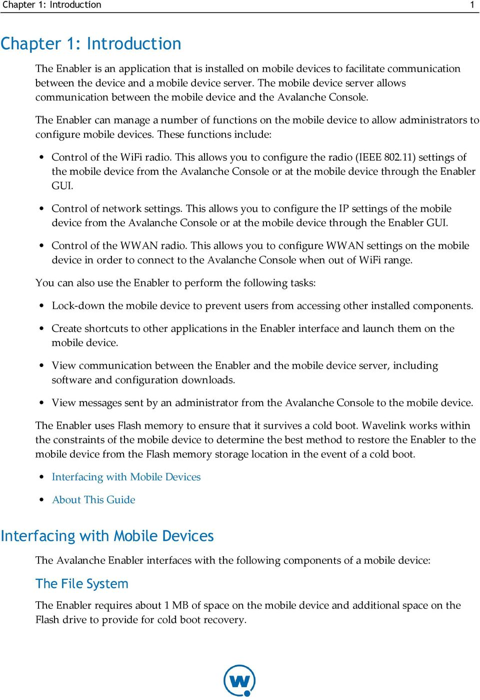 The Enabler can manage a number of functions on the mobile device to allow administrators to configure mobile devices. These functions include: Control of the WiFi radio.