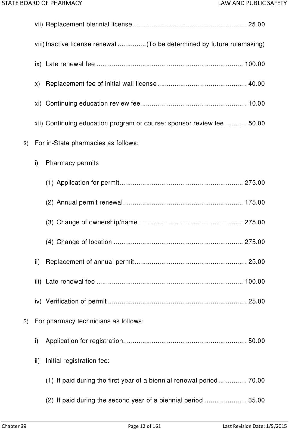 00 2) For in-state pharmacies as follows: i) Pharmacy permits (1) Application for permit... 275.00 (2) Annual permit renewal... 175.00 (3) Change of ownership/name... 275.00 (4) Change of location.