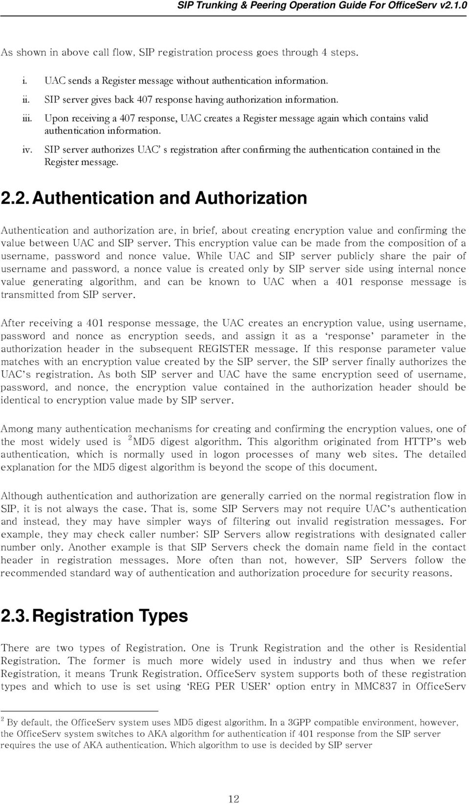 SIP server authorizes UAC s registration after confirming the authentication contained in the Register message. 2.