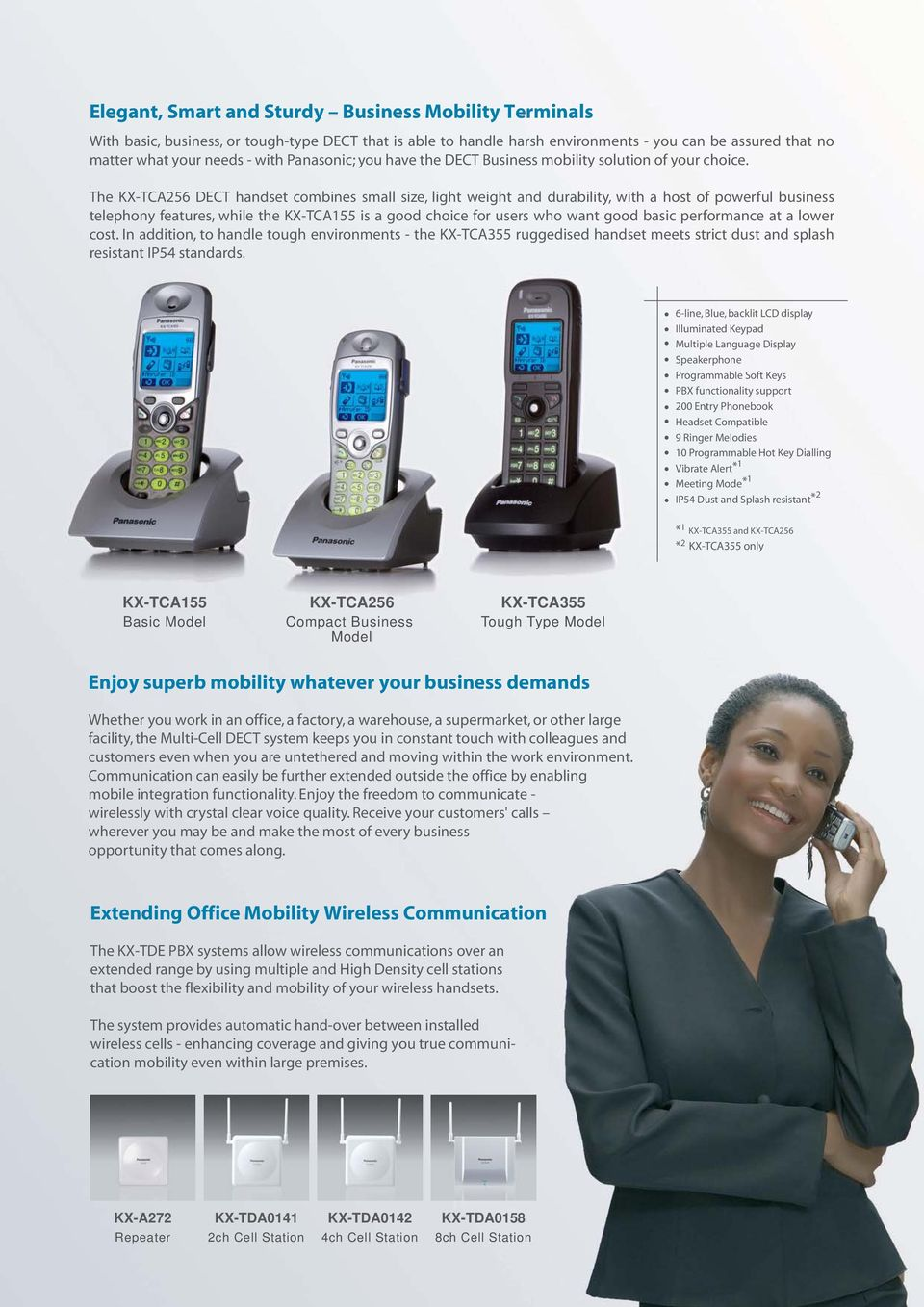 The KX-TCA256 DECT handset combines small size, light weight and durability, with a host of powerful business telephony features, while the KX-TCA155 is a good choice for users who want good basic
