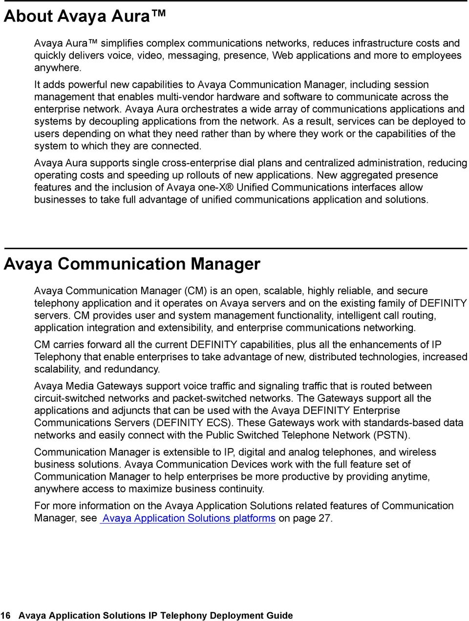 Avaya Aura orchestrates a wide array of communications applications and systems by decoupling applications from the network.