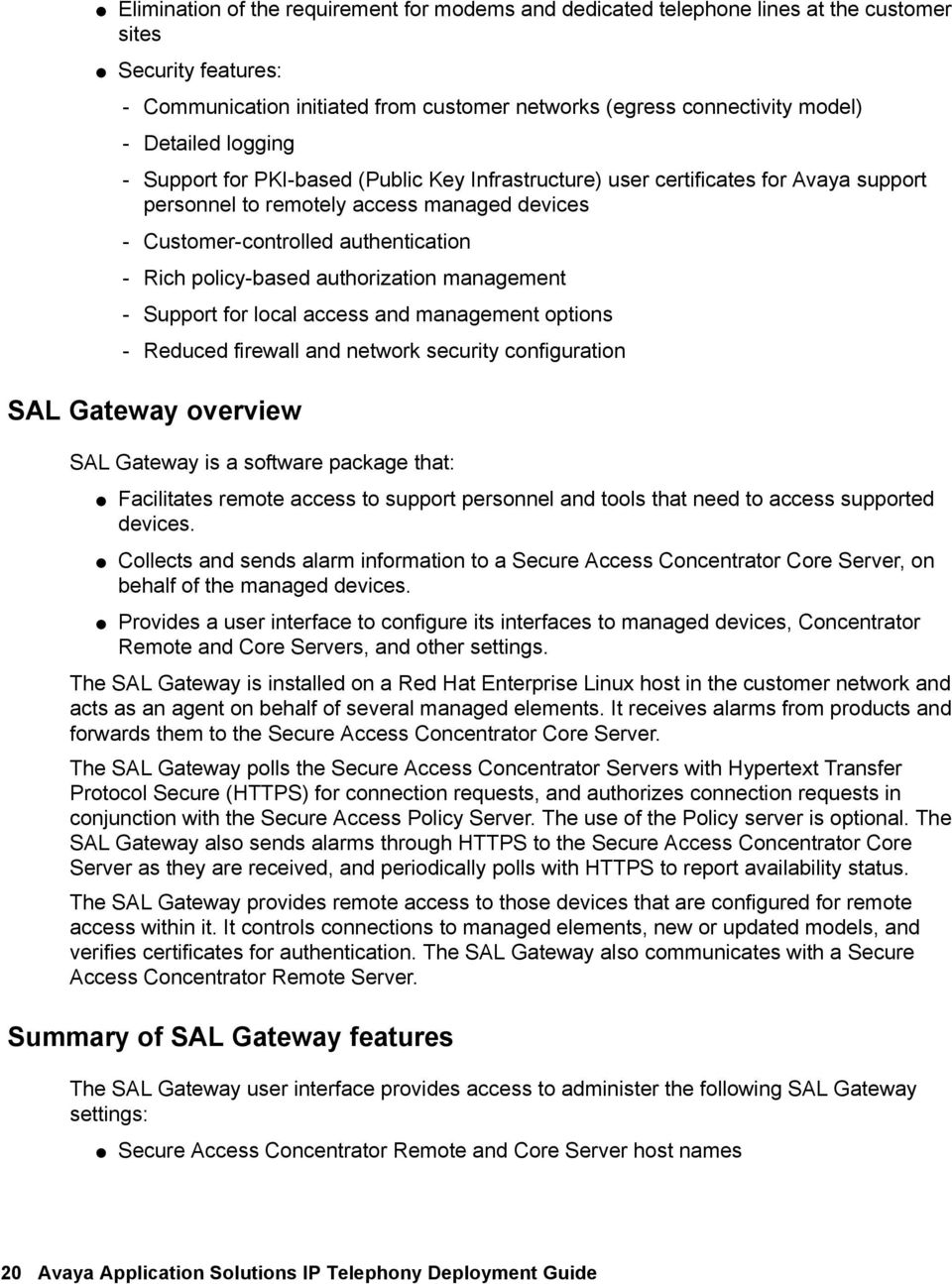 policy-based authorization management - Support for local access and management options - Reduced firewall and network security configuration SAL Gateway overview SAL Gateway is a software package