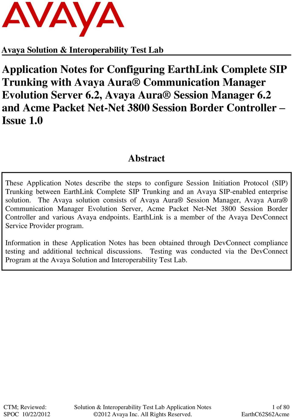0 Abstract These Application Notes describe the steps to configure Session Initiation Protocol (SIP) Trunking between EarthLink Complete SIP Trunking and an Avaya SIP- enterprise solution.