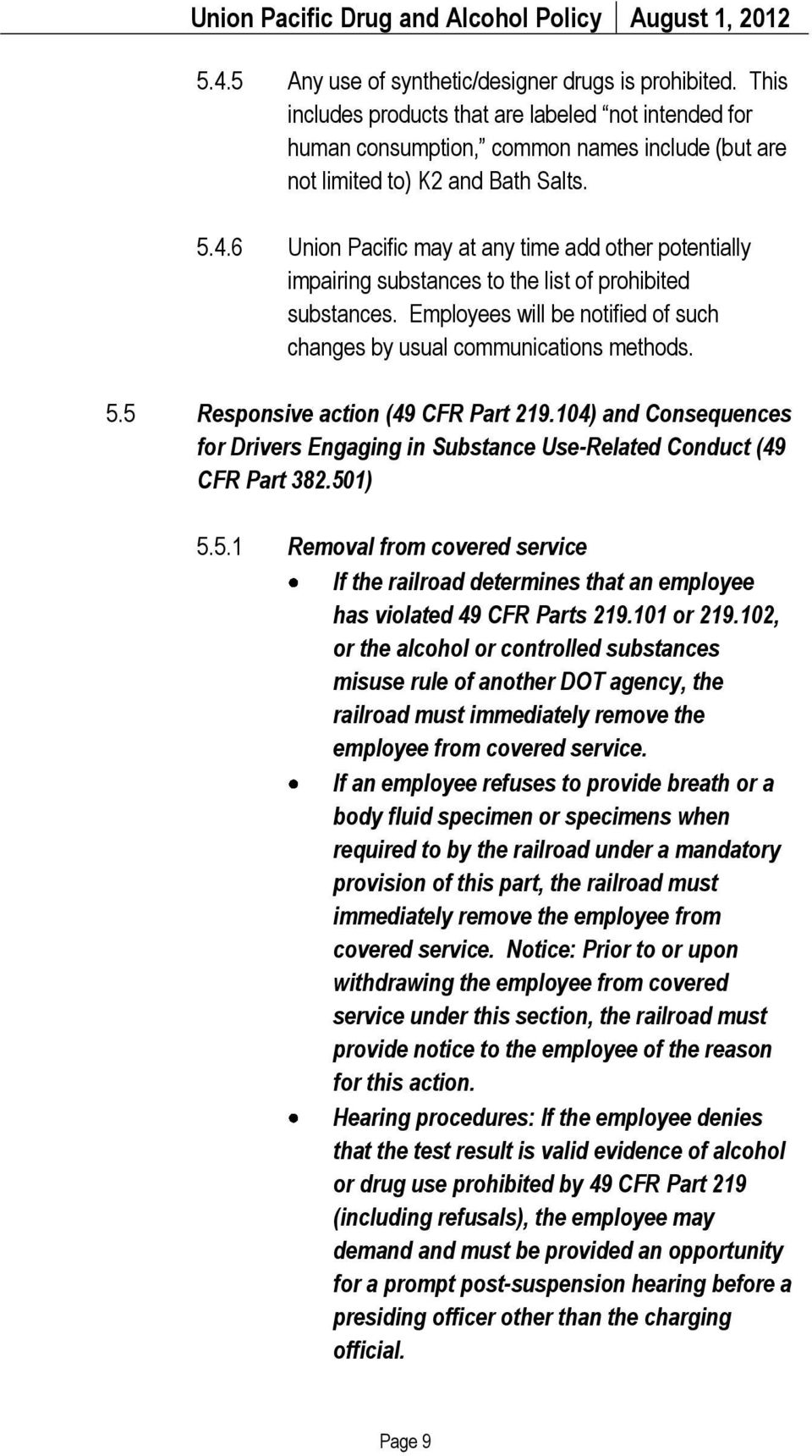 5 Responsive action (49 CFR Part 219.104) and Consequences for Drivers Engaging in Substance Use-Related Conduct (49 CFR Part 382.501) 5.5.1 Removal from covered service If the railroad determines that an employee has violated 49 CFR Parts 219.