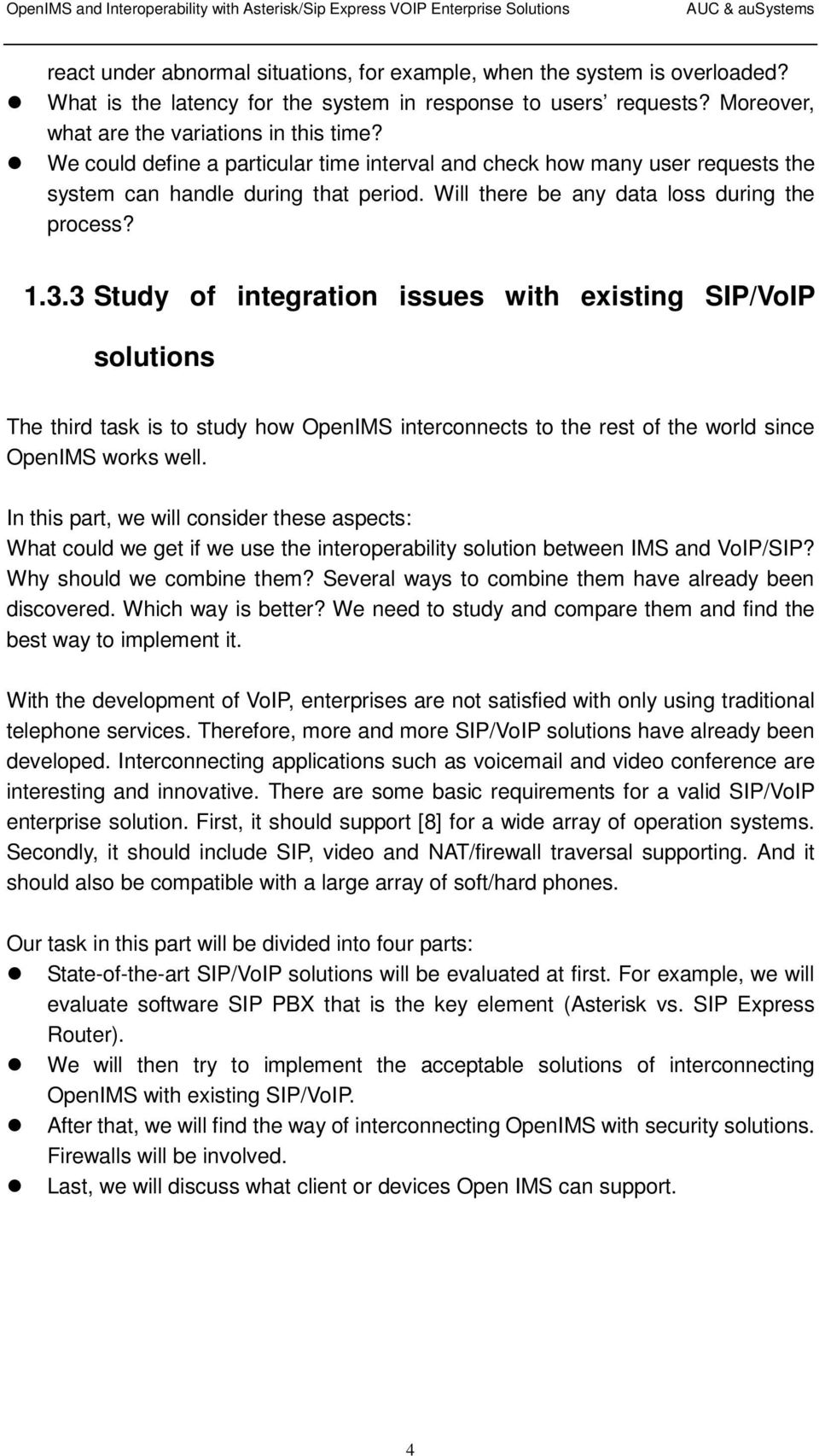 3 Study of integration issues with existing SIP/VoIP solutions The third task is to study how OpenIMS interconnects to the rest of the world since OpenIMS works well.