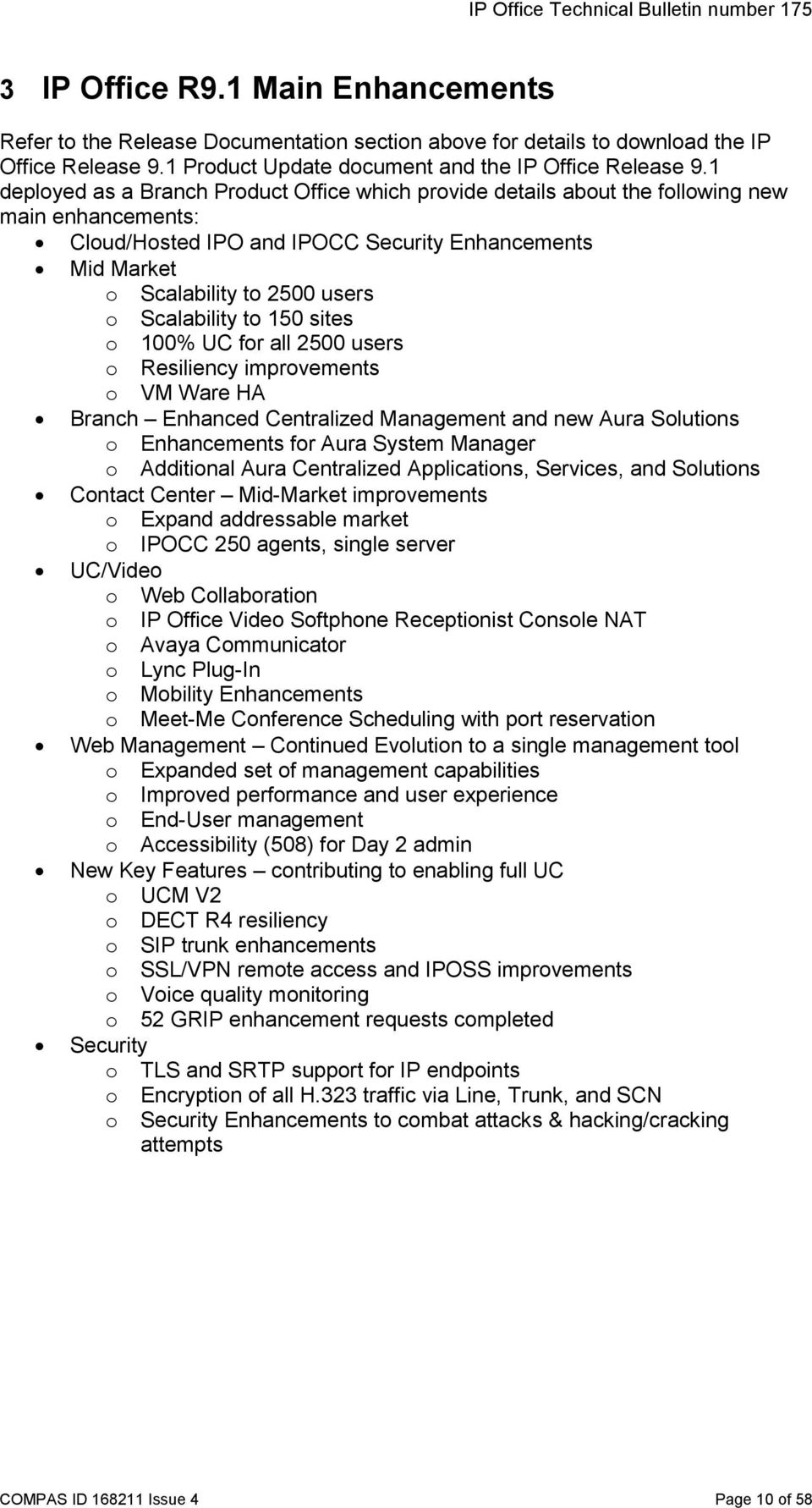 Scalability to 150 sites o 100% UC for all 2500 users o Resiliency improvements o VM Ware HA Branch Enhanced Centralized Management and new Aura Solutions o Enhancements for Aura System Manager o