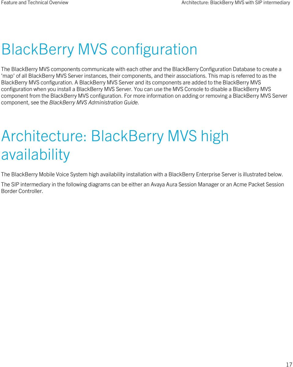 A BlackBerry MVS Server and its components are added to the BlackBerry MVS configuration when you install a BlackBerry MVS Server.