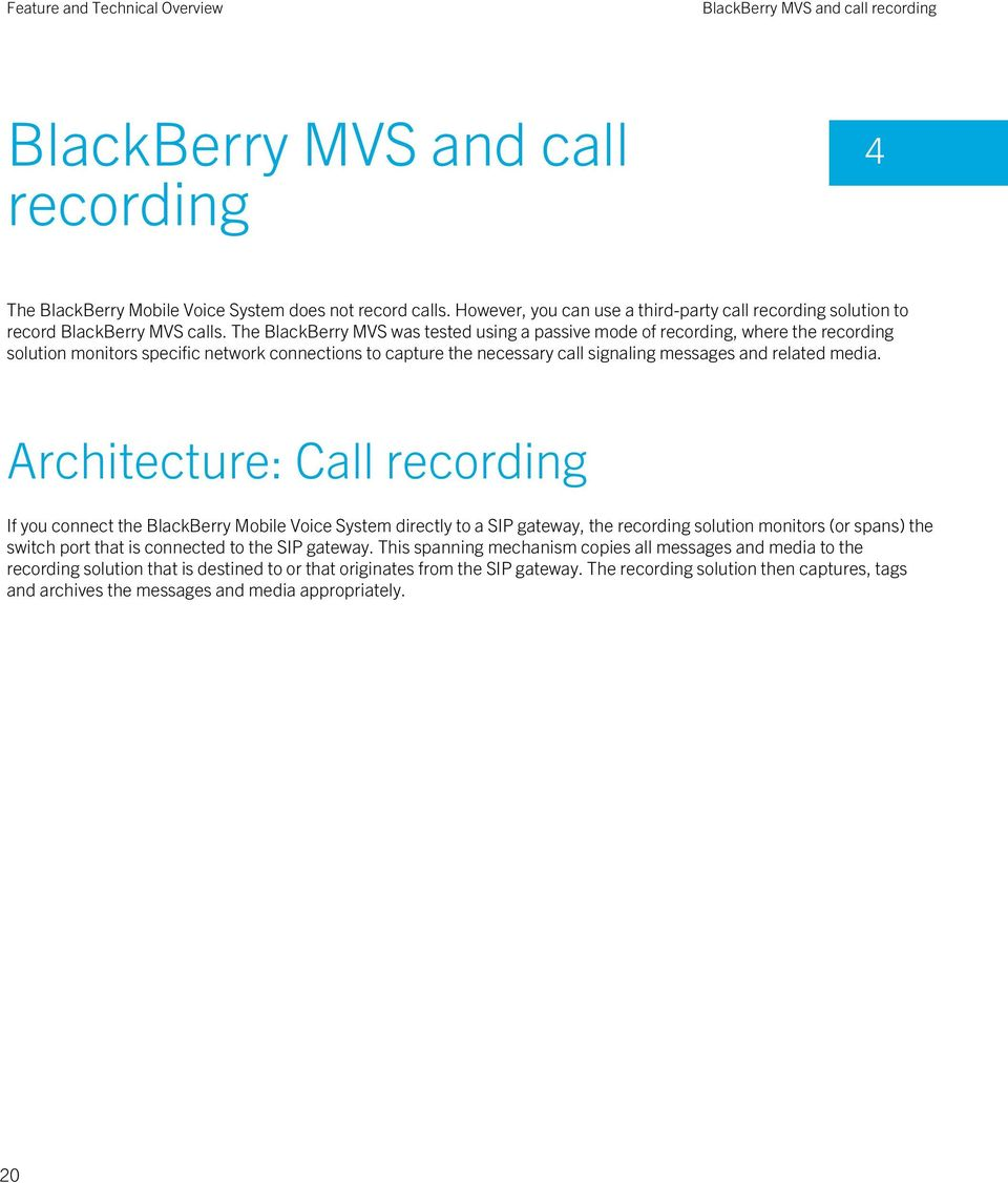 The BlackBerry MVS was tested using a passive mode of recording, where the recording solution monitors specific network connections to capture the necessary call signaling messages and related media.