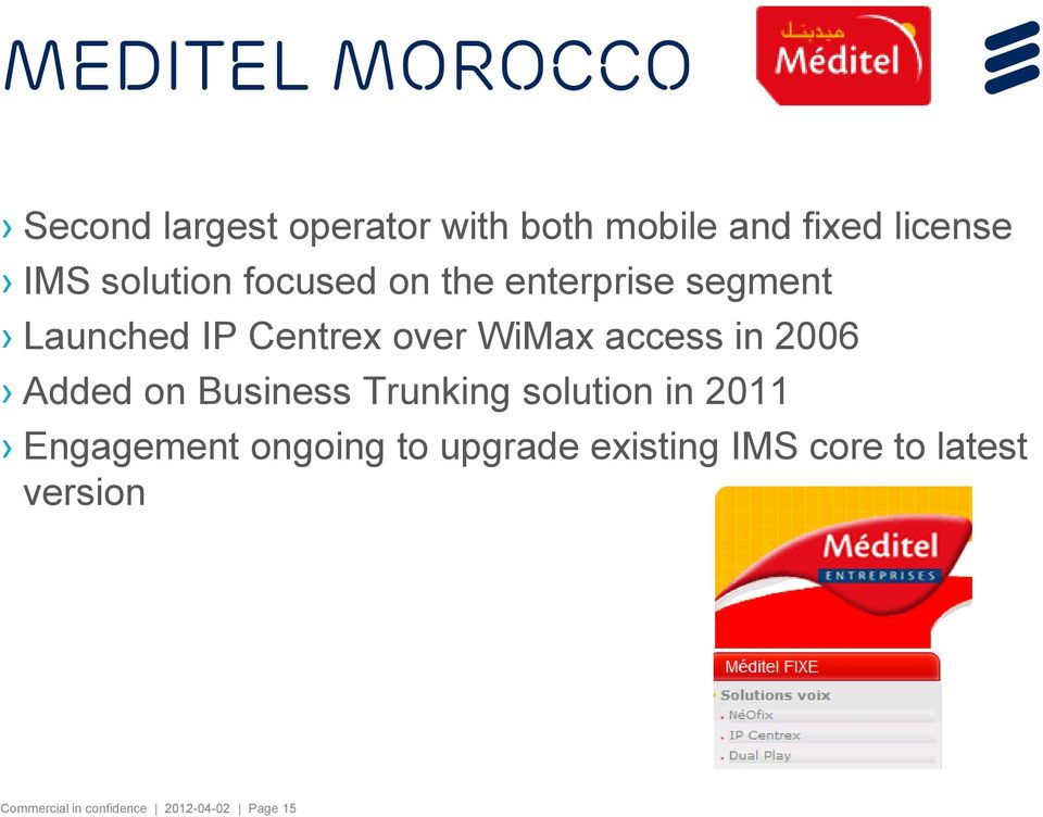 in 2006 Added on Business Trunking solution in 2011 Engagement ongoing to