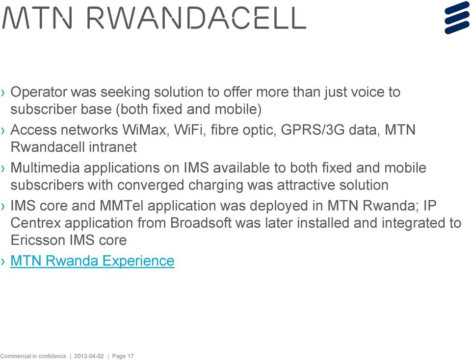 subscribers with converged charging was attractive solution IMS core and MMTel application was deployed in MTN Rwanda; IP Centrex