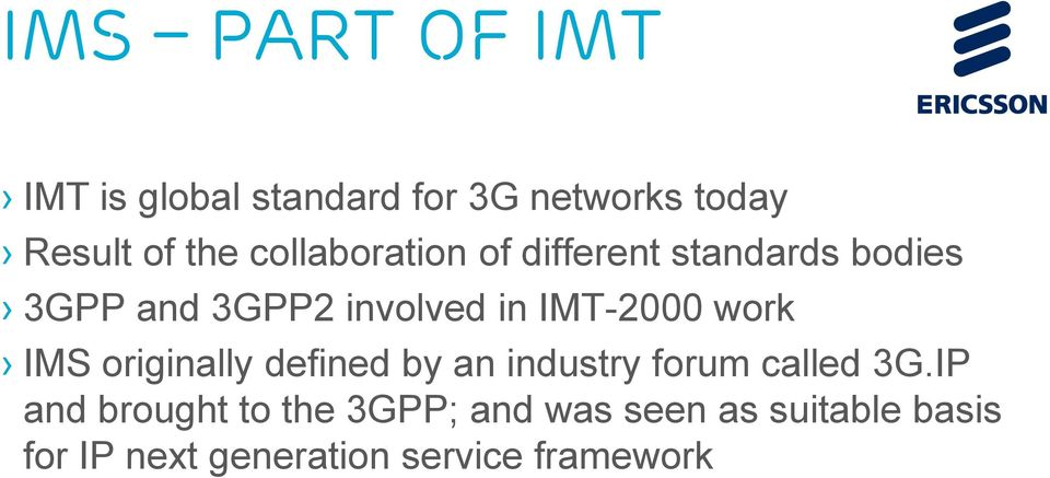 IMT-2000 work IMS originally defined by an industry forum called 3G.