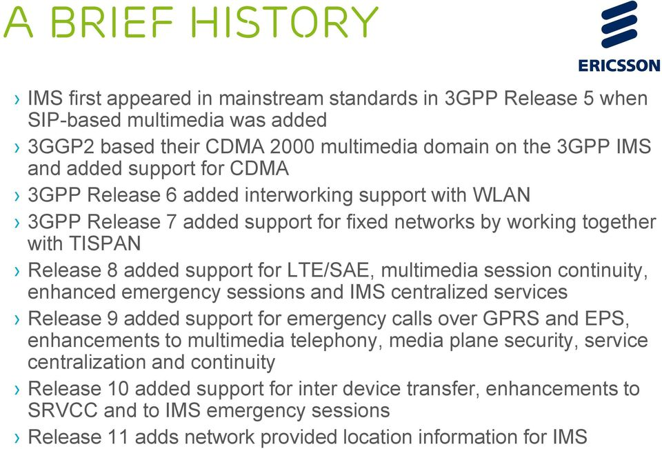 continuity, enhanced emergency sessions and IMS centralized services Release 9 added support for emergency calls over GPRS and EPS, enhancements to multimedia telephony, media plane security,