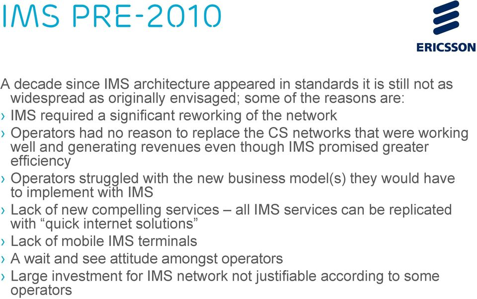 efficiency Operators struggled with the new business model(s) they would have to implement with IMS Lack of new compelling services all IMS services can be replicated