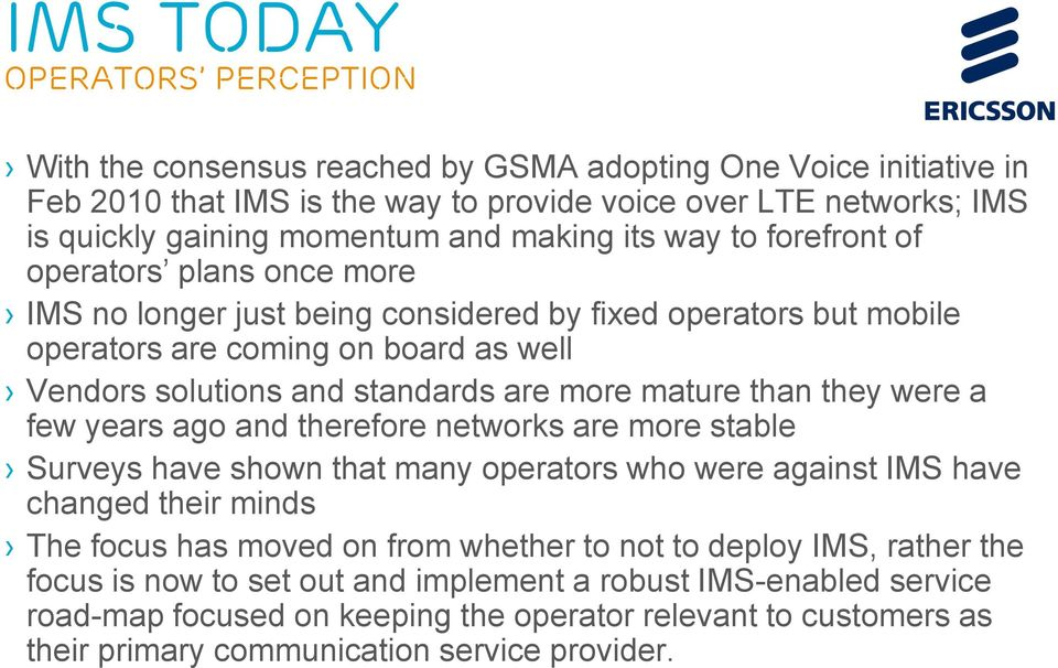 more mature than they were a few years ago and therefore networks are more stable Surveys have shown that many operators who were against IMS have changed their minds The focus has moved on from