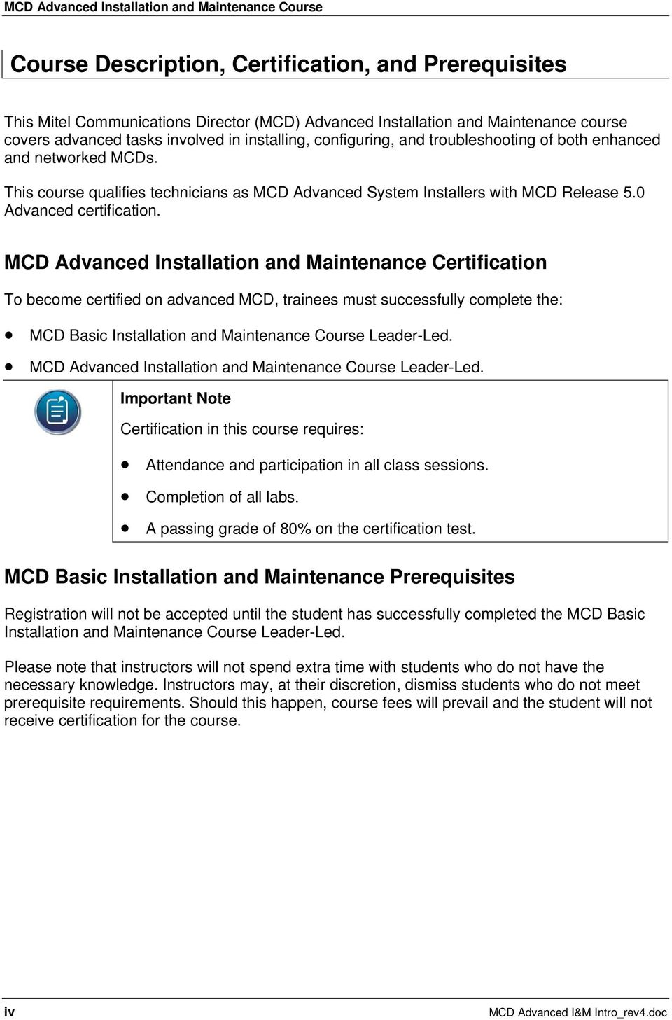 MCD Advanced Installation and Maintenance Certification To become certified on advanced MCD, trainees must successfully complete the: MCD Basic Installation and Maintenance Course Leader-Led.