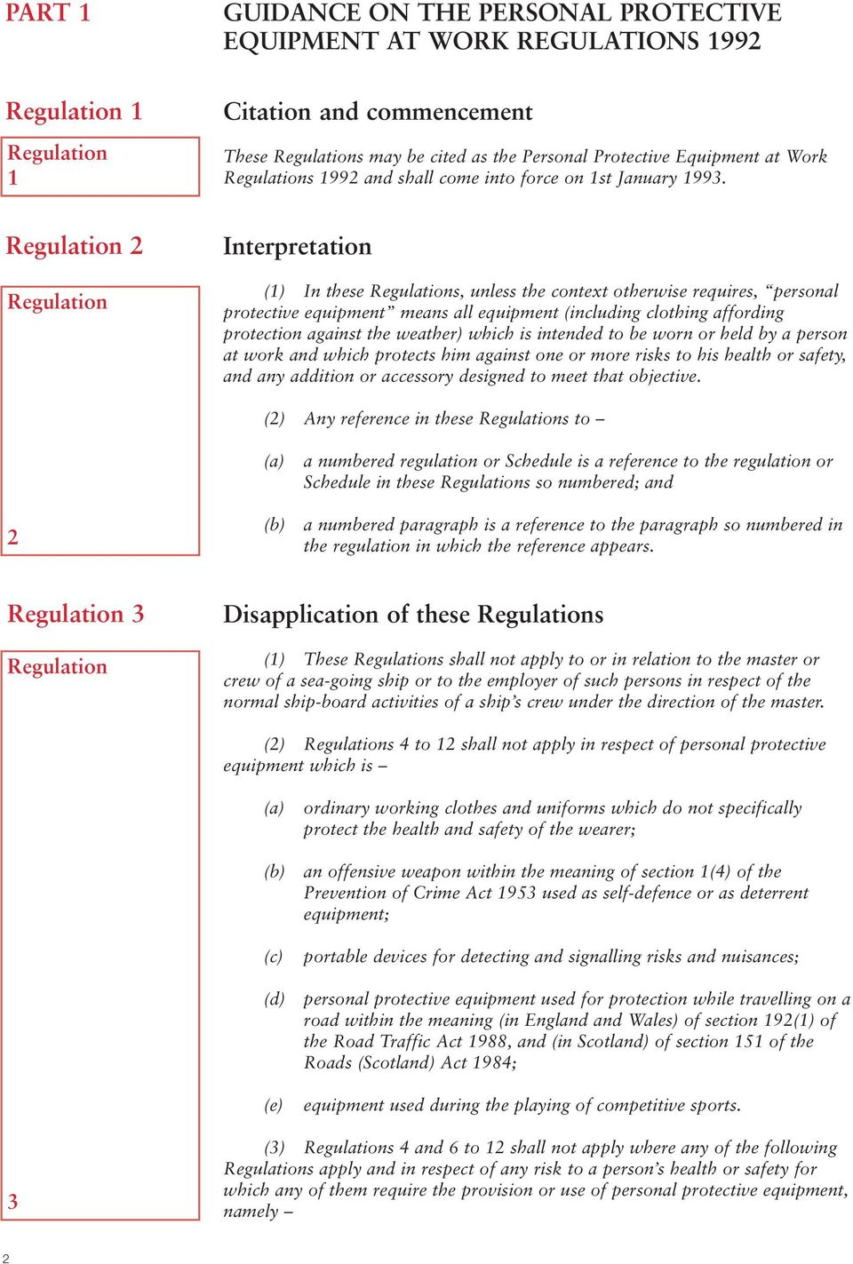 Regulation 2 Regulation Interpretation (1) In these Regulations, unless the context otherwise requires, personal protective equipment means all equipment (including clothing affording protection