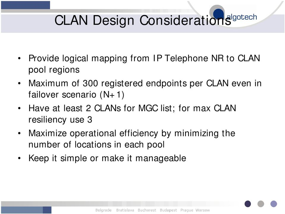 Have at least 2 CLANs for MGC list; for max CLAN resiliency use 3 Maximize operational