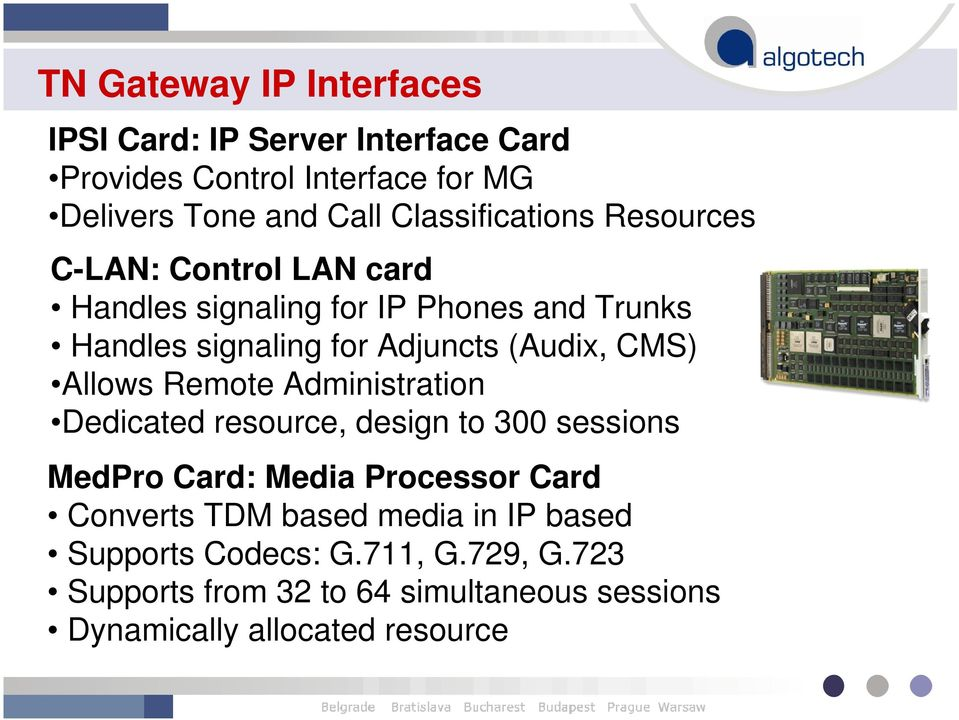 (Audix, CMS) Allows Remote Administration Dedicated resource, design to 300 sessions MedPro Card: Media Processor Card Converts