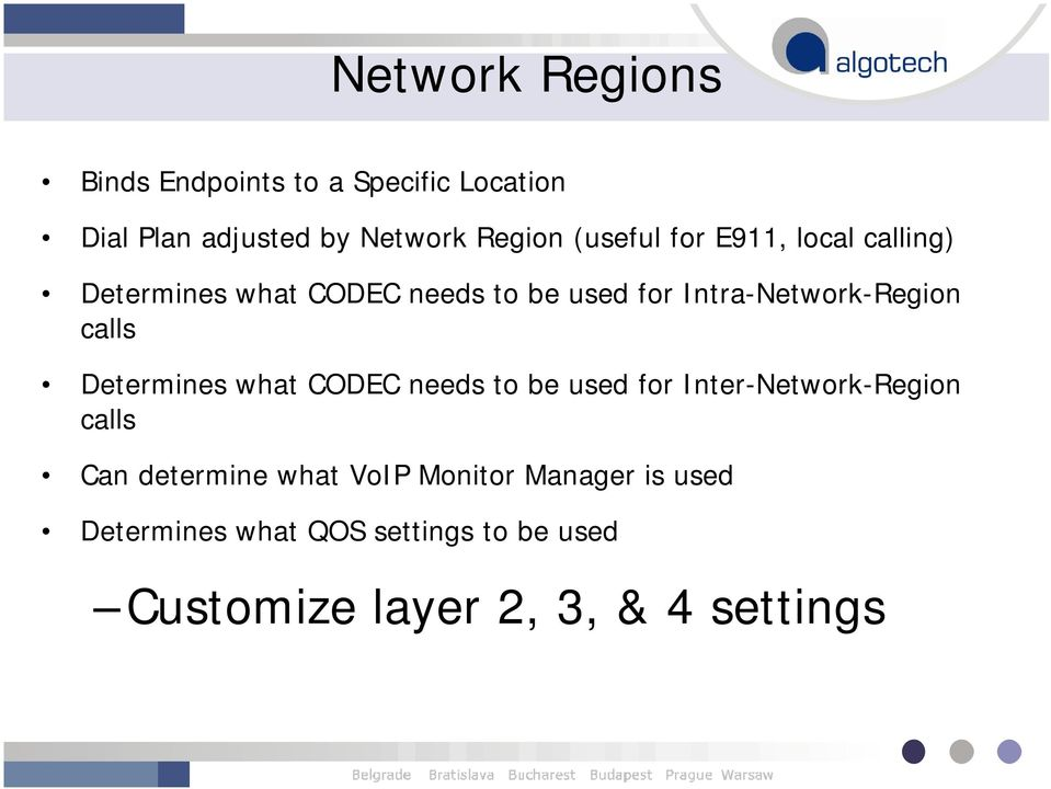calls Determines what CODEC needs to be used for Inter-Network-Region calls Can determine what