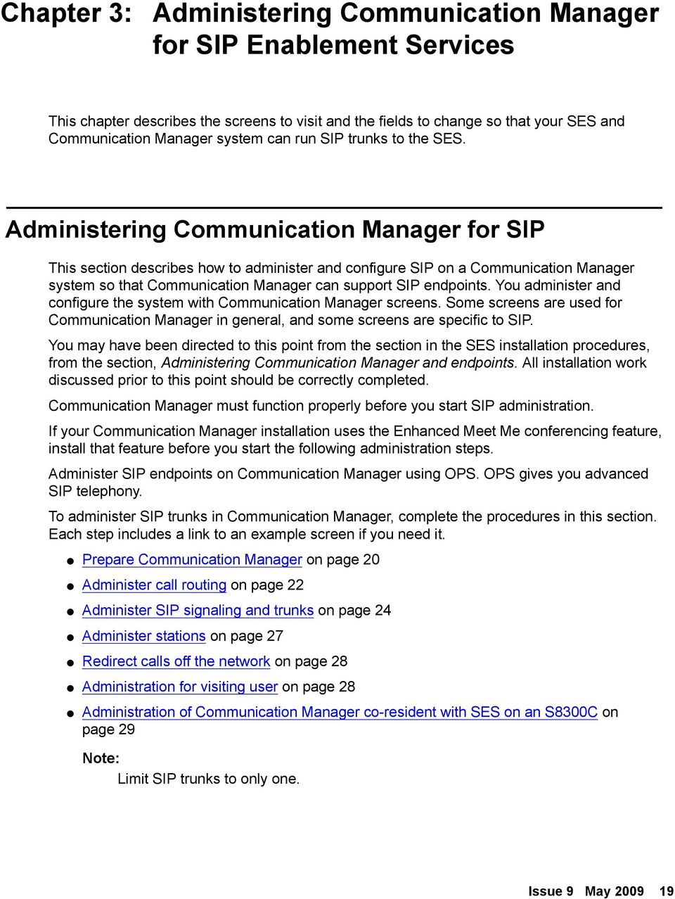 Administering Communication Manager for SIP This section describes how to administer and configure SIP on a Communication Manager system so that Communication Manager can support SIP endpoints.