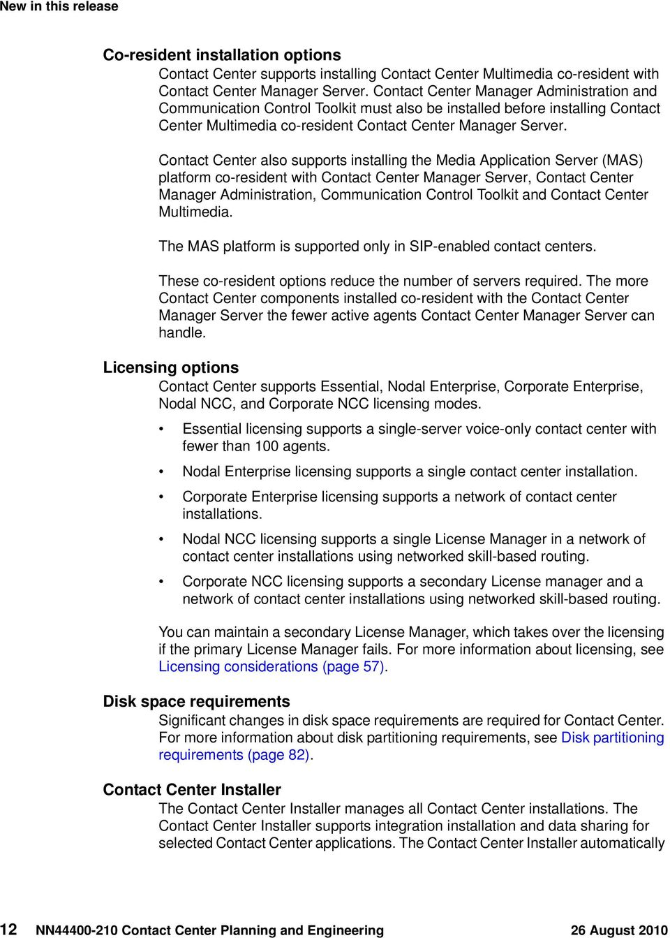 Contact Center also supports installing the Media Application Server (MAS) platform co-resident with Contact Center Manager Server, Contact Center Manager Administration, Communication Control