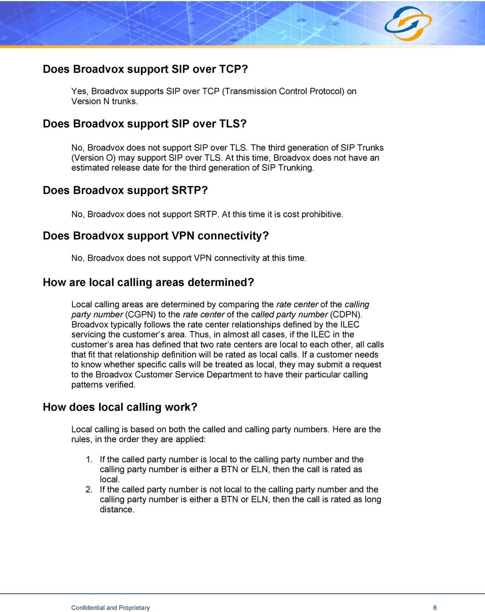 At this time, Broadvox does not have an estimated release date for the third generation of SIP Trunking. Does Broadvox support SRTP? No, Broadvox does not support SRTP.