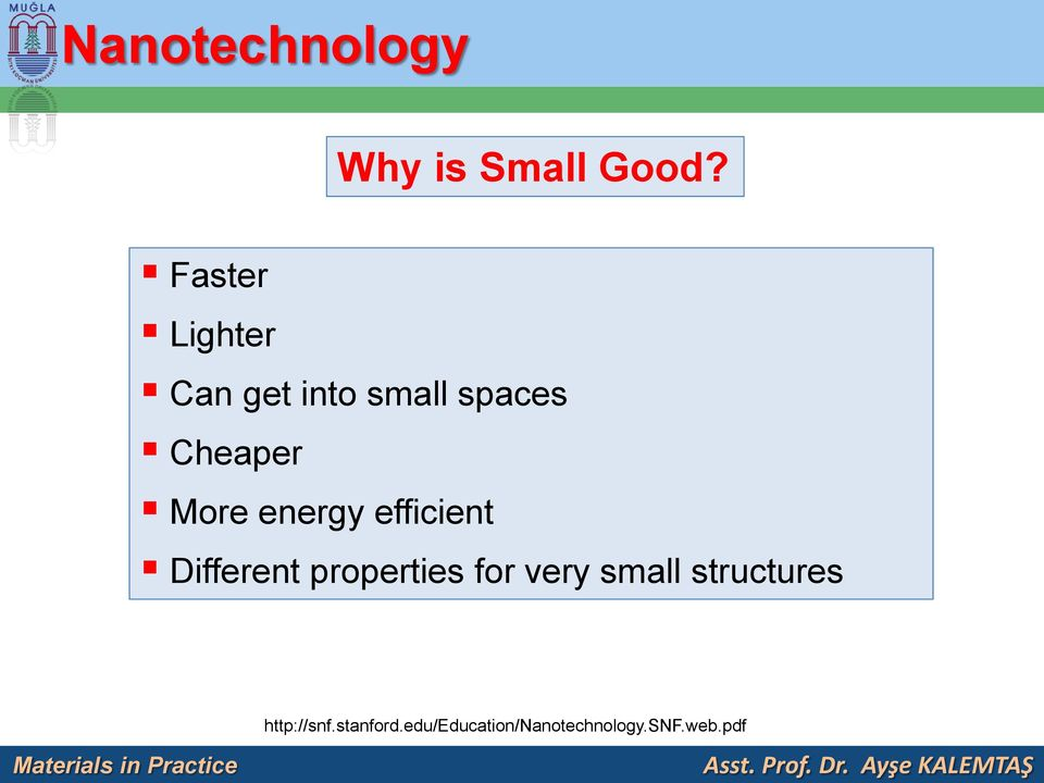 More energy efficient Different properties for very