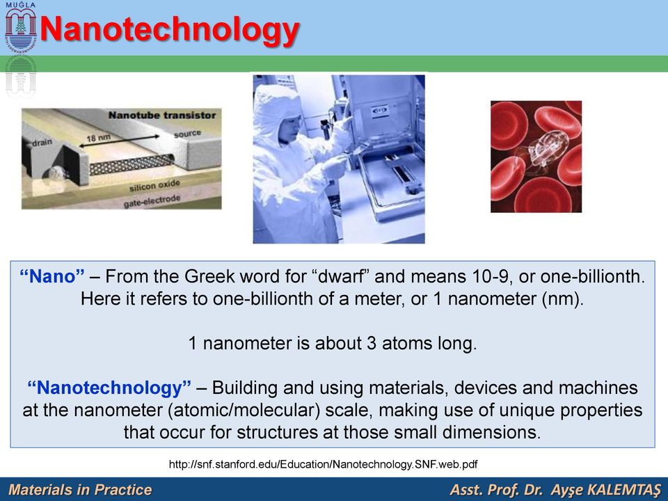 Nanotechnology Building and using materials, devices and machines at the nanometer (atomic/molecular) scale,