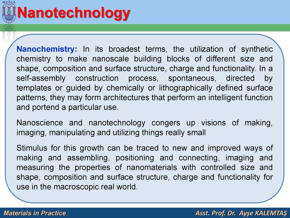 In a self-assembly construction process, spontaneous, directed by templates or guided by chemically or lithographically defined surface patterns, they may form architectures that perform an