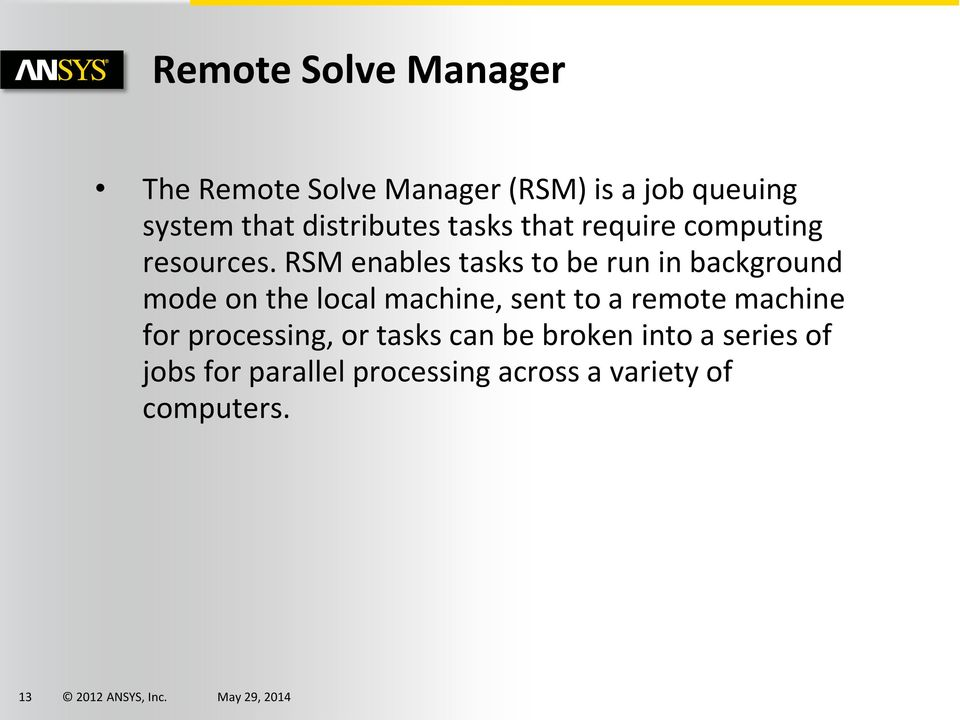 RSM enables tasks to be run in background mode on the local machine, sent to a remote