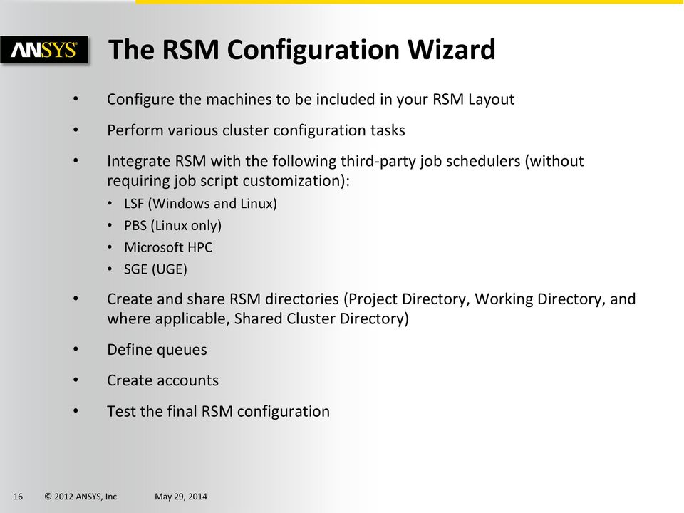 customization): LSF (Windows and Linux) PBS (Linux only) Microsoft HPC SGE (UGE) Create and share RSM directories