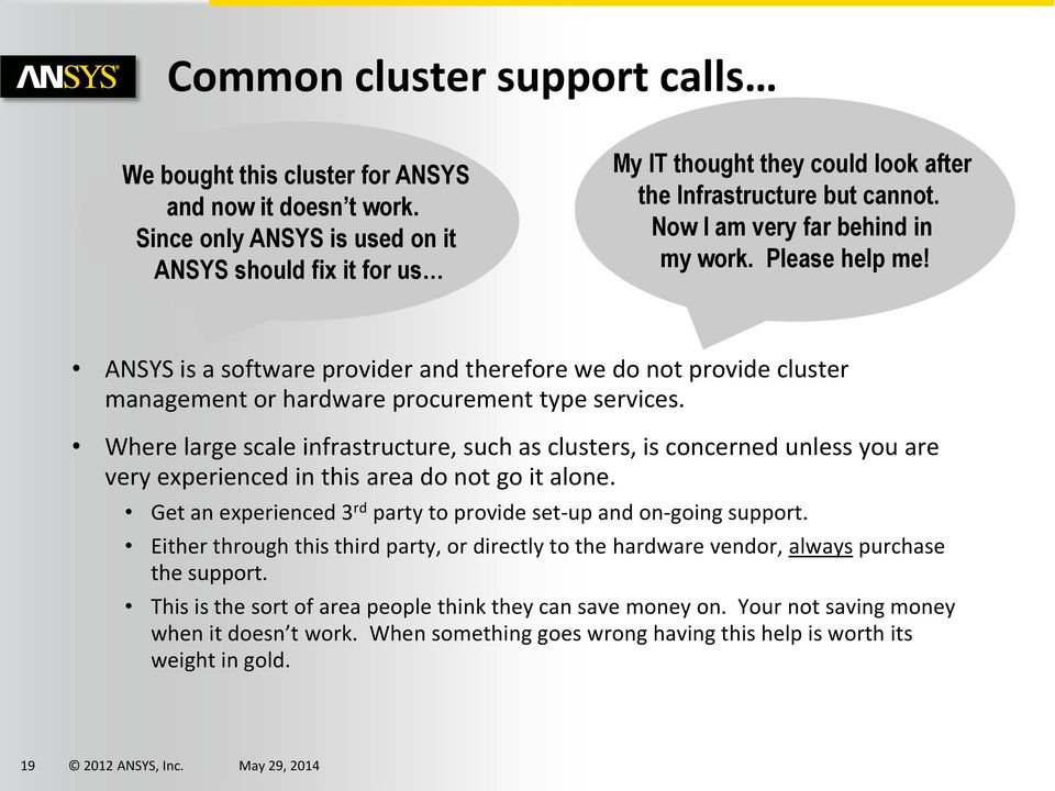 ANSYS is a software provider and therefore we do not provide cluster management or hardware procurement type services.
