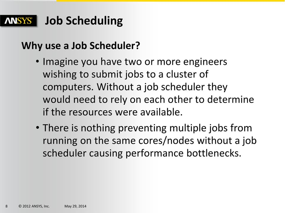 Without a job scheduler they would need to rely on each other to determine if the resources