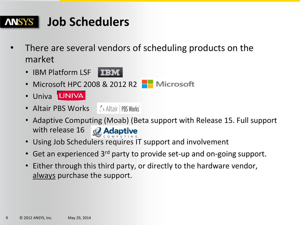 Full support with release 16 Using Job Schedulers requires IT support and involvement Get an experienced 3 rd