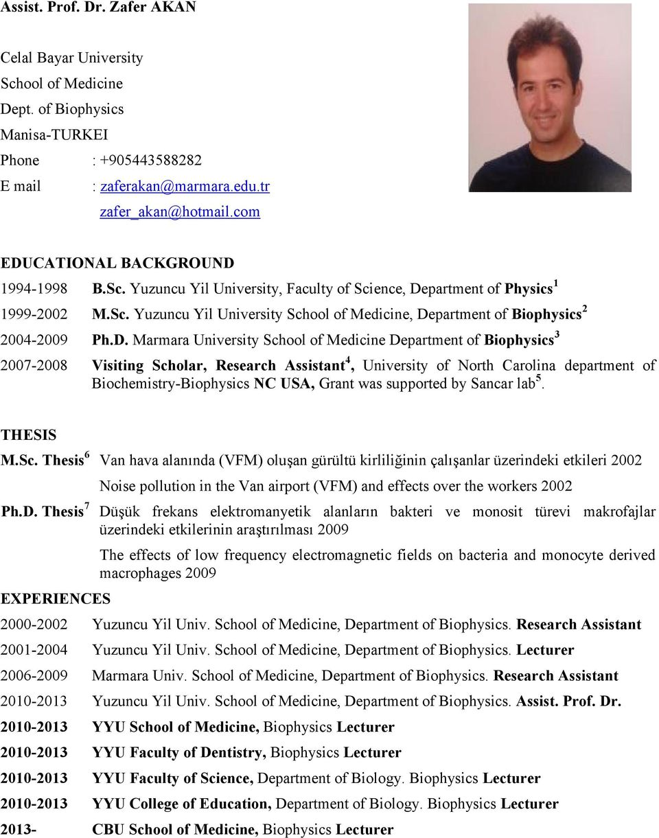 D. Marmara University School of Medicine Department of Biophysics 3 2007-2008 Visiting Scholar, Research Assistant 4, University of North Carolina department of Biochemistry-Biophysics NC USA, Grant