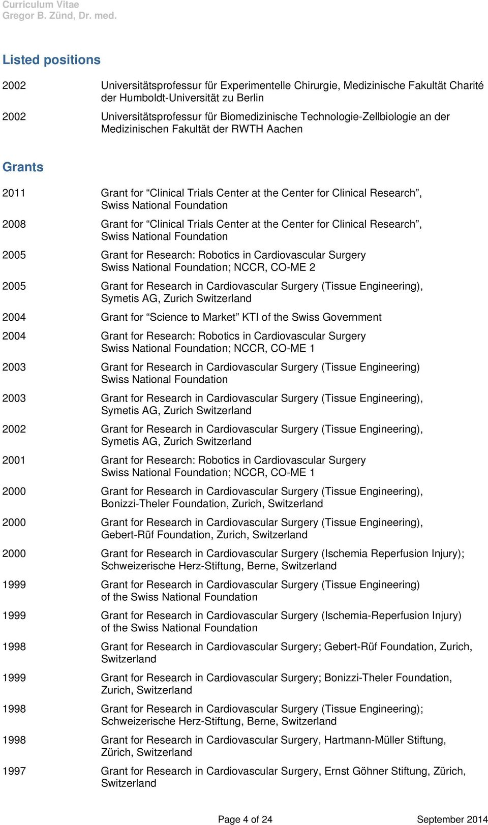 Center for Clinical Research, 2005 Grant for Research: Robotics in Cardiovascular Surgery ; NCCR, CO-ME 2 2005 Grant for Research in Cardiovascular Surgery (Tissue Engineering), 2004 Grant for
