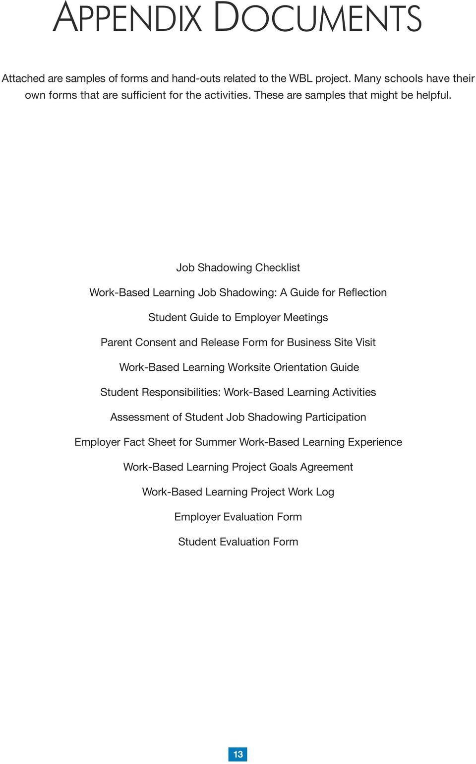 Job Shadowing Checklist Work-Based Learning Job Shadowing: A Guide for Reflection Student Guide to Employer Meetings Parent Consent and Release Form for Business Site Visit