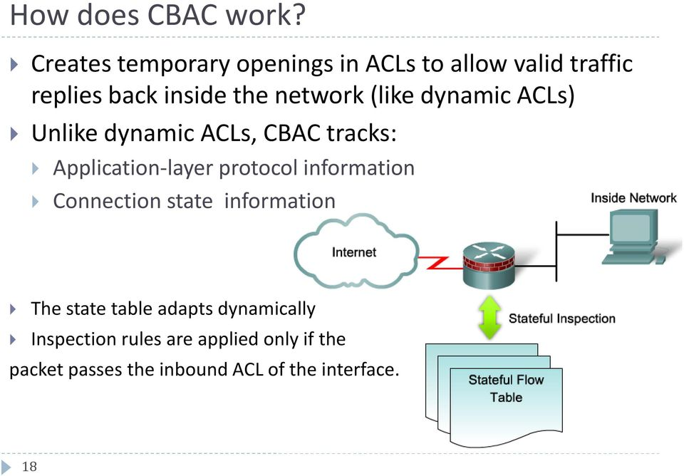 (like dynamic ACLs) Unlike dynamic ACLs, CBAC tracks: Application-layer protocol