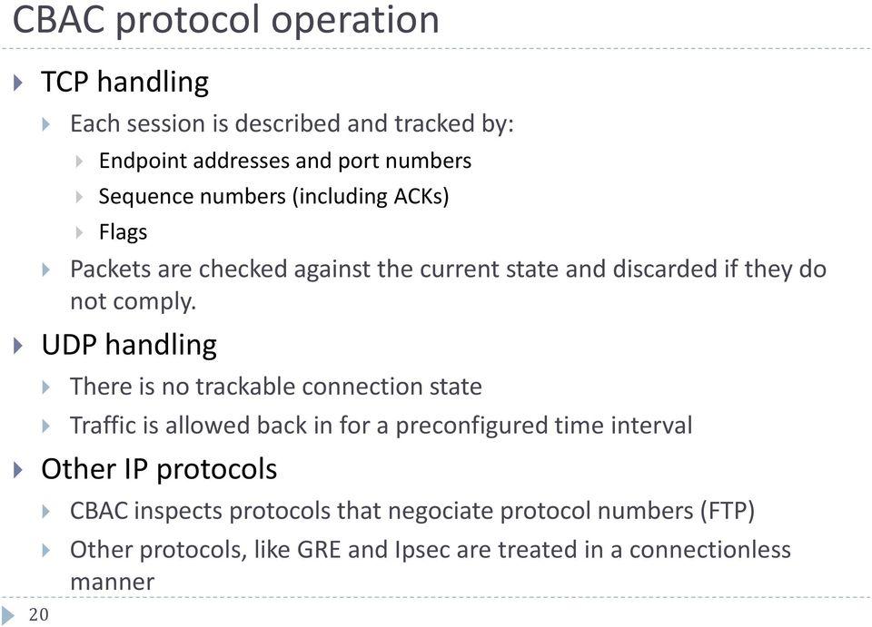 UDP handling There is no trackable connection state Traffic is allowed back in for a preconfigured time interval Other IP
