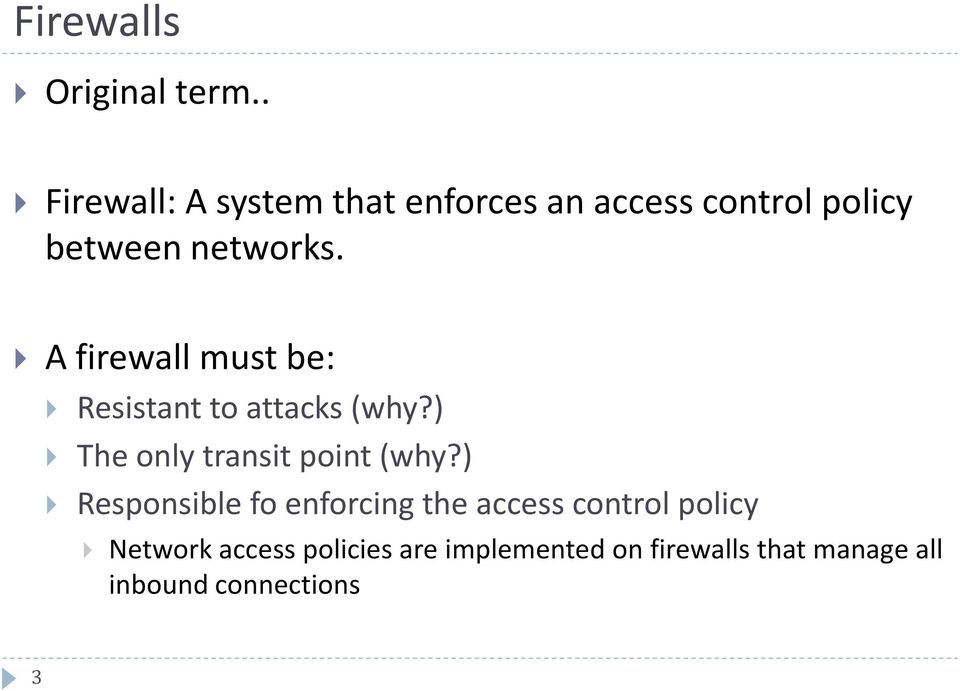 A firewall must be: Resistant to attacks (why?) The only transit point (why?