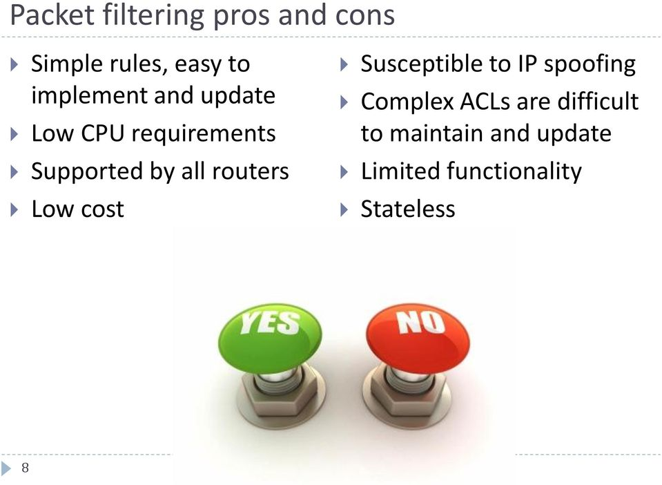 routers Low cost Susceptible to IP spoofing Complex ACLs