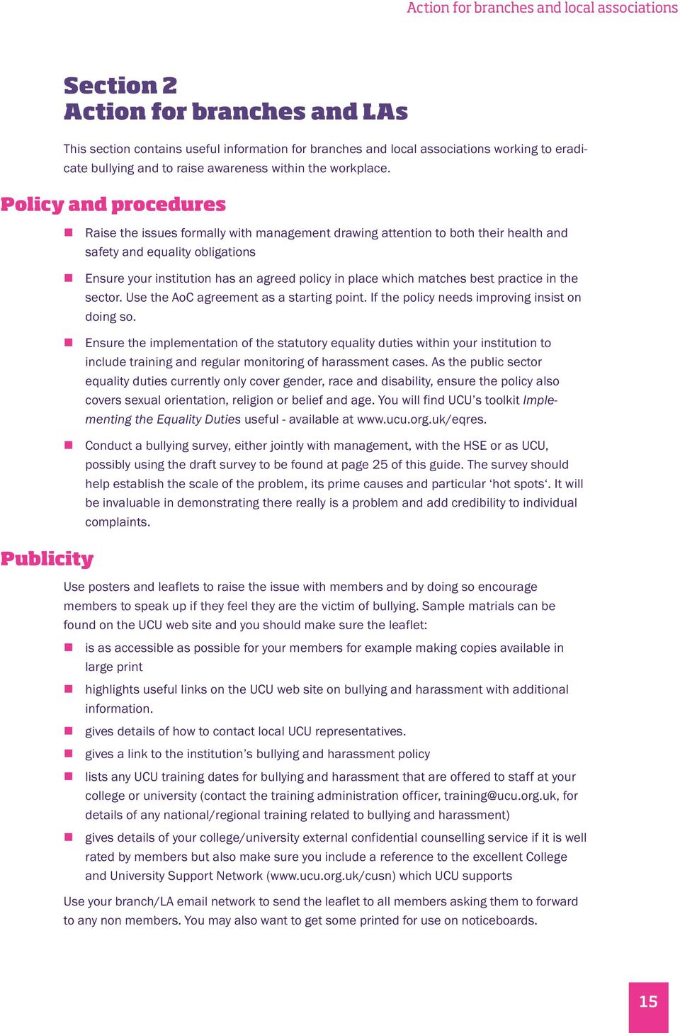 Policy and procedures Raise the issues formally with management drawing attention to both their health and safety and equality obligations Ensure your institution has an agreed policy in place which