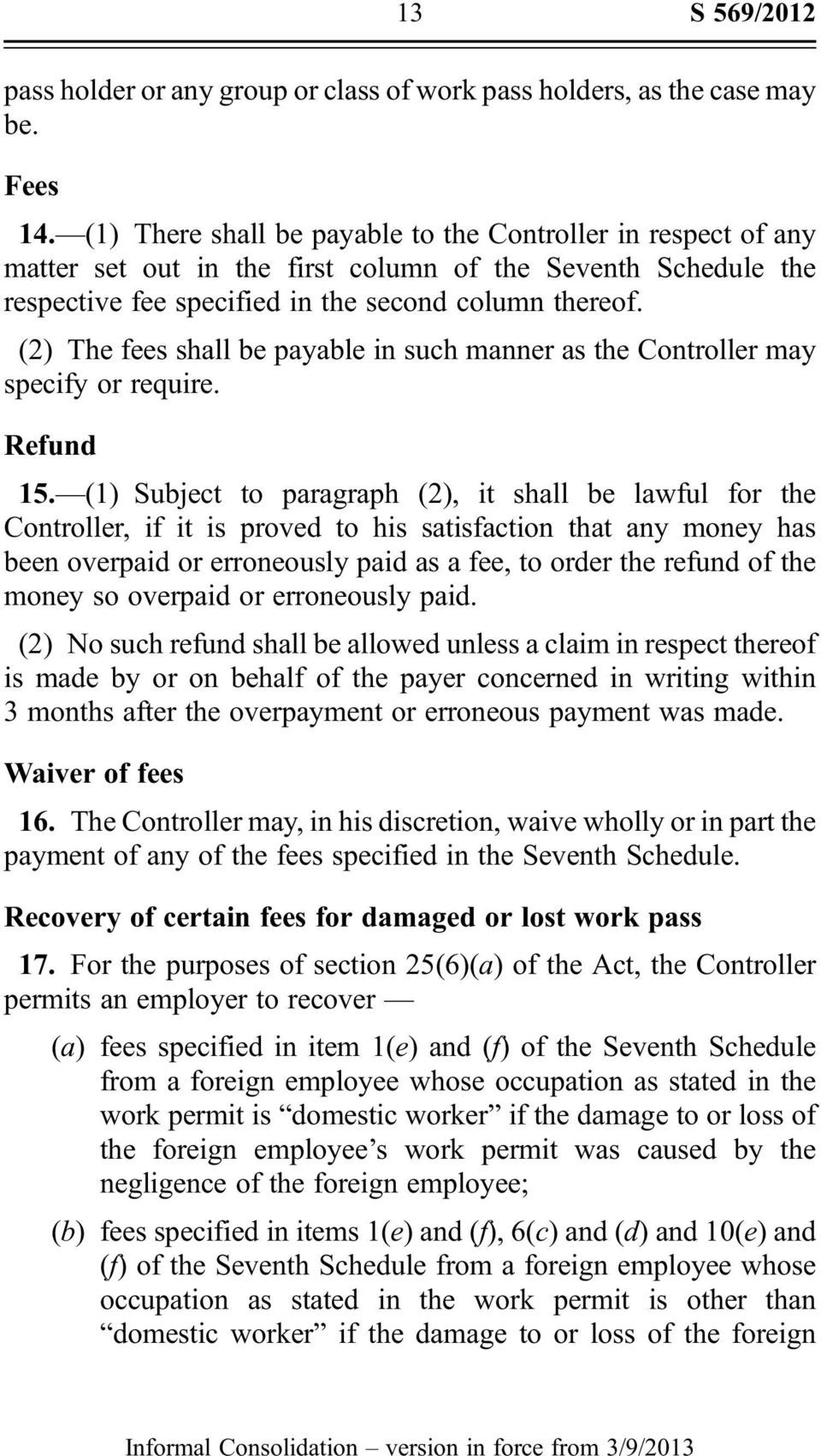 (2) The fees shall be payable in such manner as the Controller may specify or require. Refund 15.