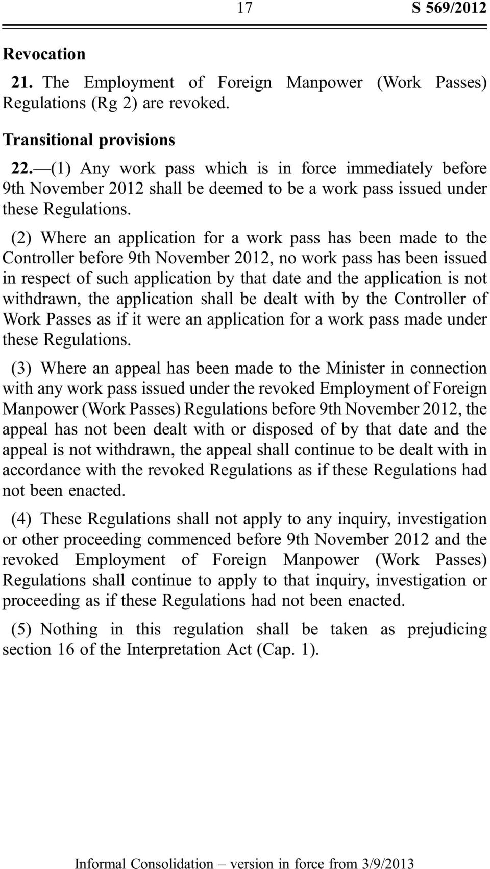 (2) Where an application for a work pass has been made to the Controller before 9th November 2012, no work pass has been issued in respect of such application by that date and the application is not