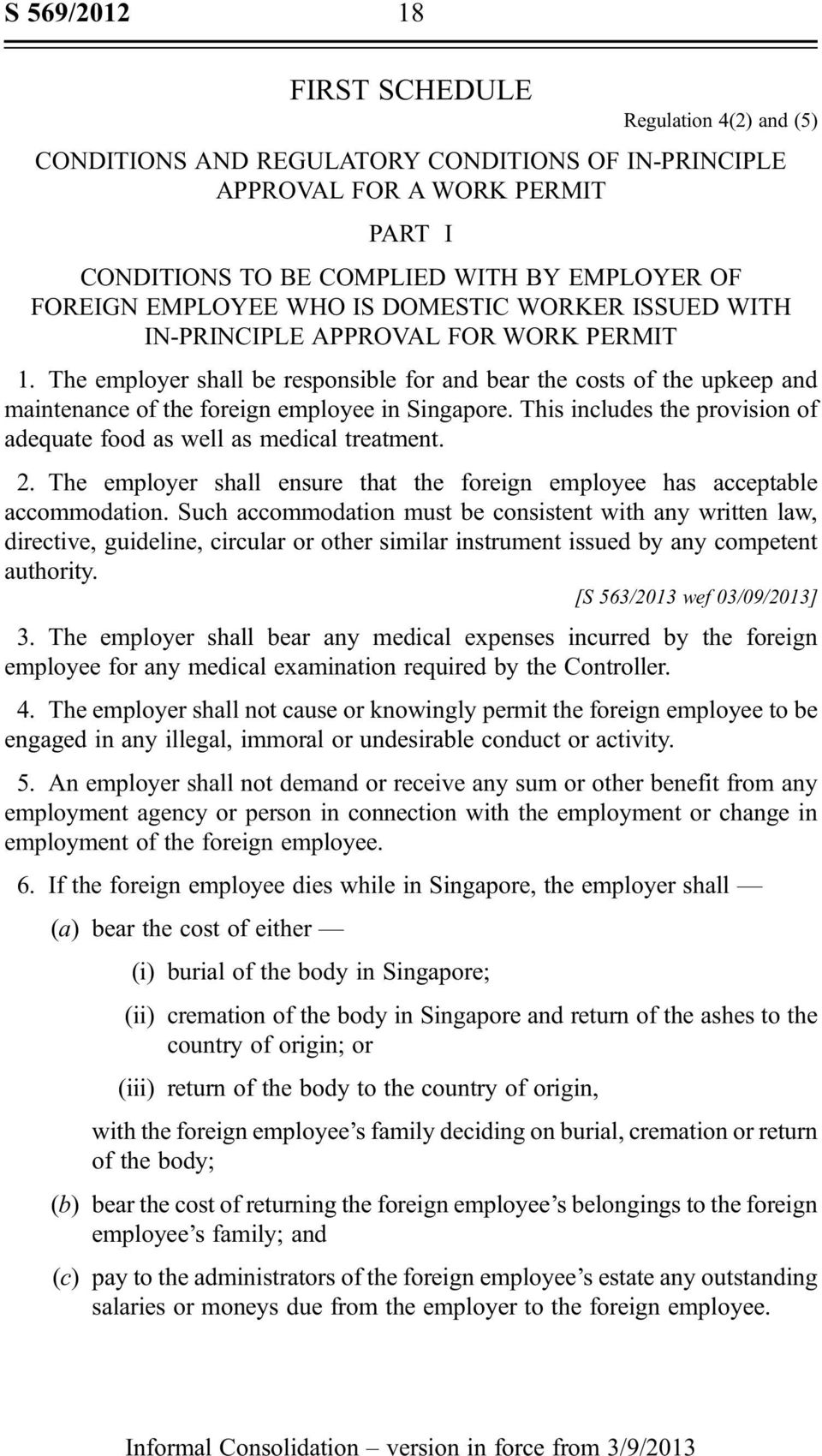 The employer shall be responsible for and bear the costs of the upkeep and maintenance of the foreign employee in Singapore. This includes the provision of adequate food as well as medical treatment.
