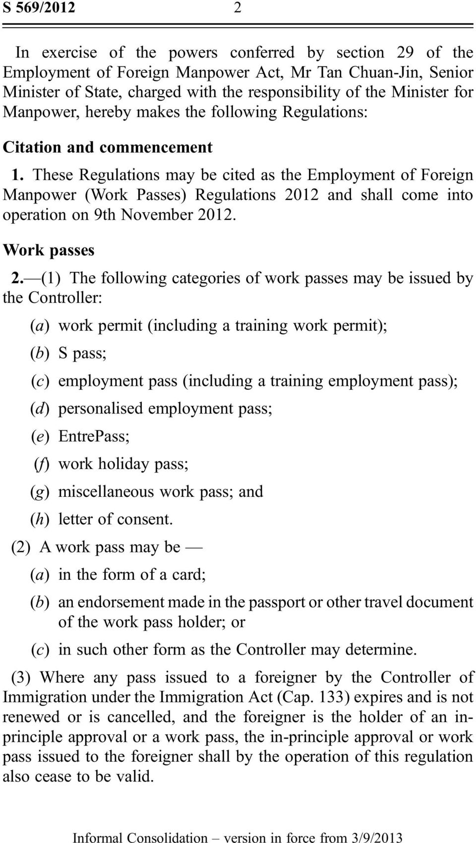 These Regulations may be cited as the Employment of Foreign Manpower (Work Passes) Regulations 2012 and shall come into operation on 9th November 2012. Work passes 2.